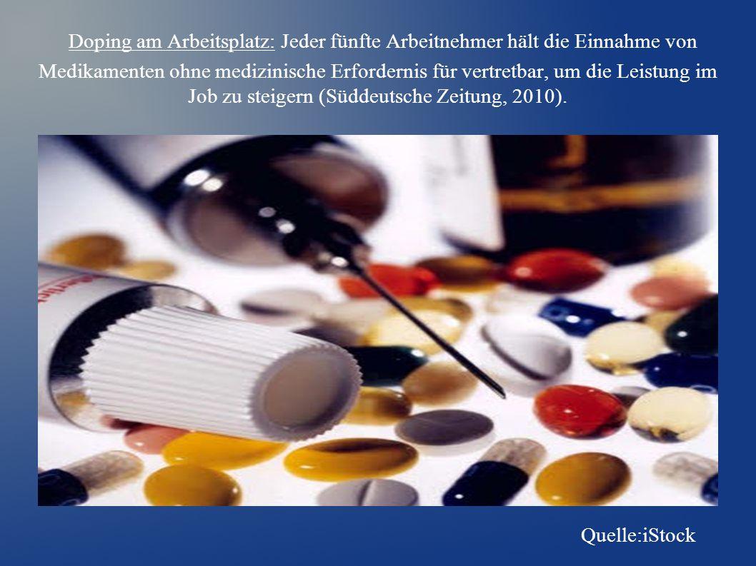 Doping am Arbeitsplatz: Jeder fünfte Arbeitnehmer hält die Einnahme von Medikamenten ohne medizinische Erfordernis für vertretbar, um die Leistung im Job zu steigern (Süddeutsche Zeitung, 2010).