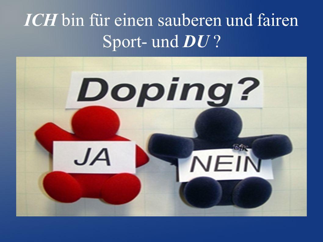 ICH bin für einen sauberen und fairen Sport- und DU ?