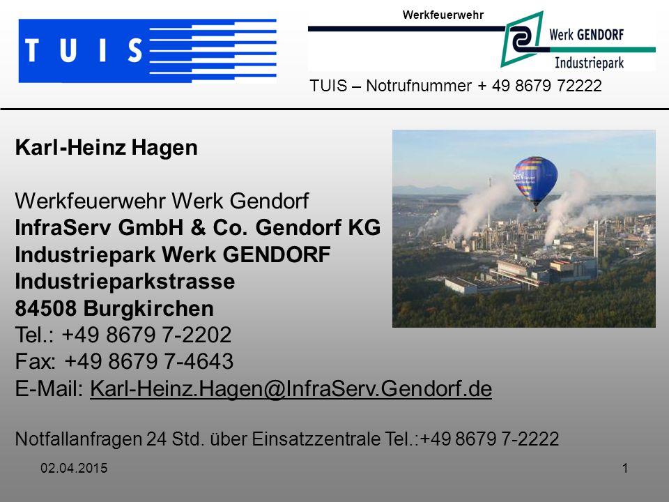 02.04.20151 Werkfeuerwehr TUIS – Notrufnummer + 49 8679 72222 Karl-Heinz Hagen Werkfeuerwehr Werk Gendorf InfraServ GmbH & Co.