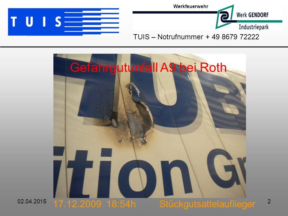 02.04.20152 Werkfeuerwehr TUIS – Notrufnummer + 49 8679 72222 Gefahrgutunfall A9 bei Roth 17.12.2009 18:54h Stückgutsattelauflieger
