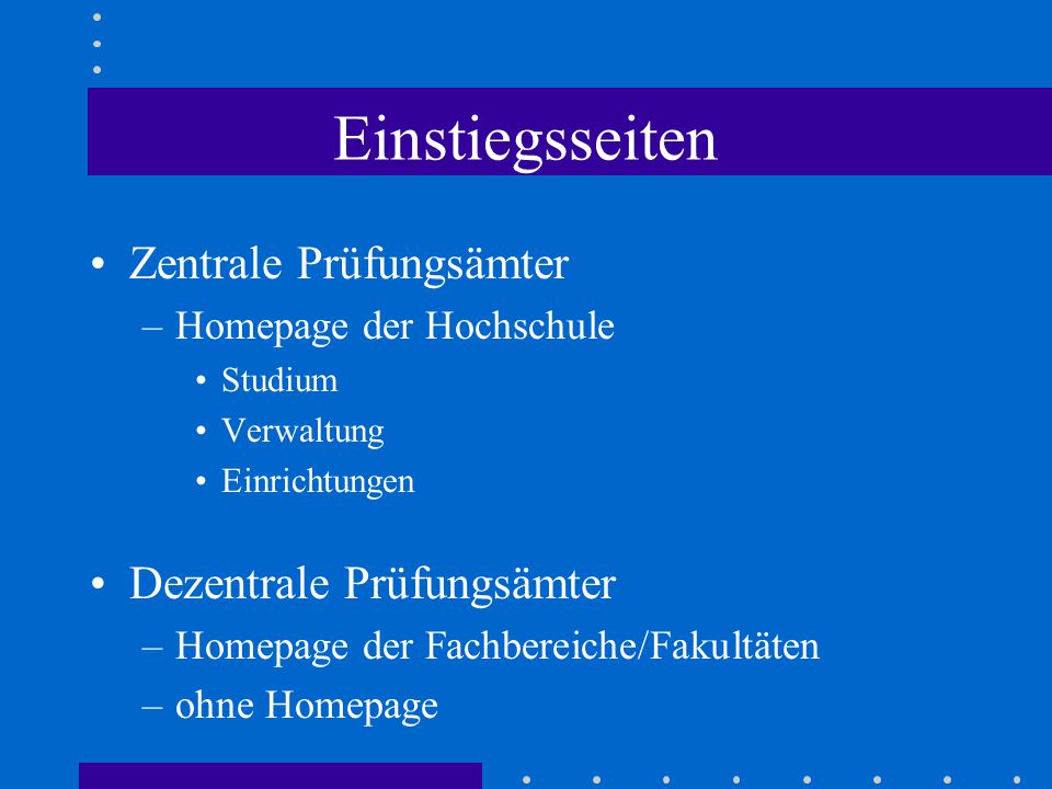 Einstiegsseiten Zentrale Prüfungsämter –Homepage der Hochschule Studium Verwaltung Einrichtungen Dezentrale Prüfungsämter –Homepage der Fachbereiche/Fakultäten –ohne Homepage