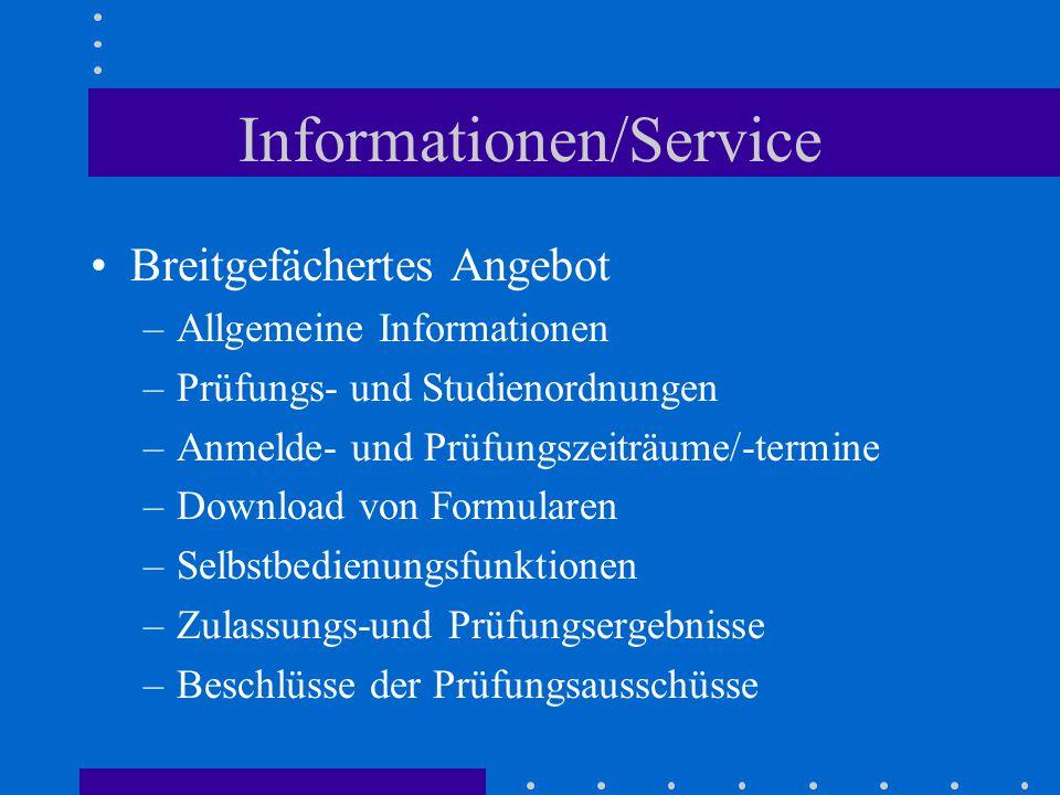 Informationen/Service Breitgefächertes Angebot –Allgemeine Informationen –Prüfungs- und Studienordnungen –Anmelde- und Prüfungszeiträume/-termine –Dow