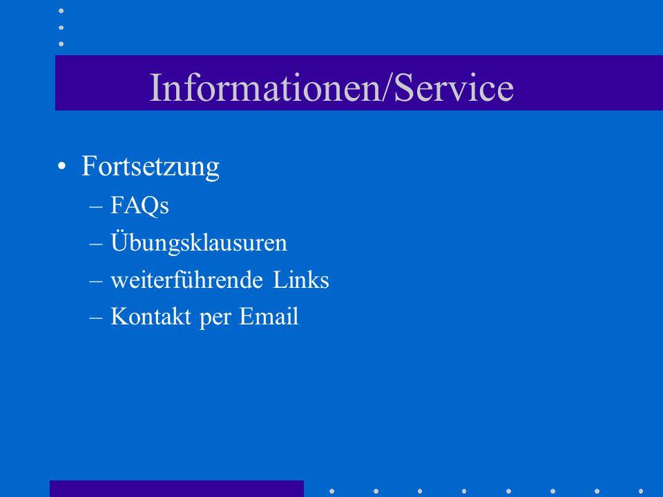 Informationen/Service Fortsetzung –FAQs –Übungsklausuren –weiterführende Links –Kontakt per Email