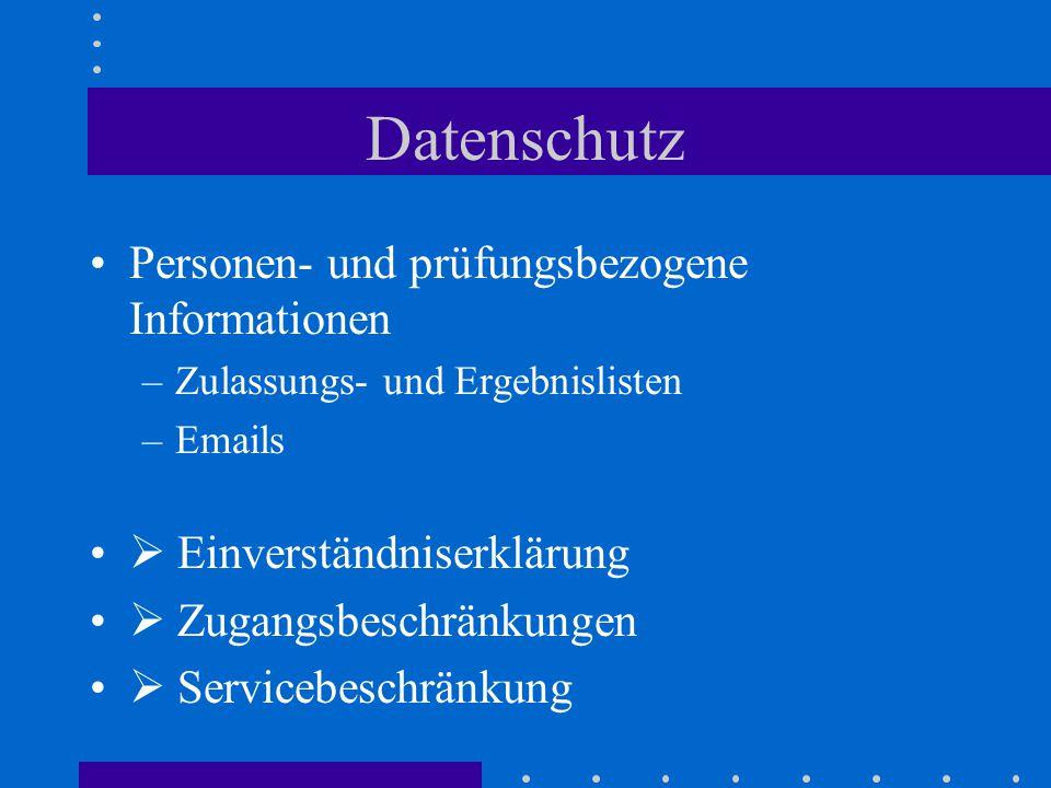 Datenschutz Personen- und prüfungsbezogene Informationen –Zulassungs- und Ergebnislisten –Emails  Einverständniserklärung  Zugangsbeschränkungen  Servicebeschränkung
