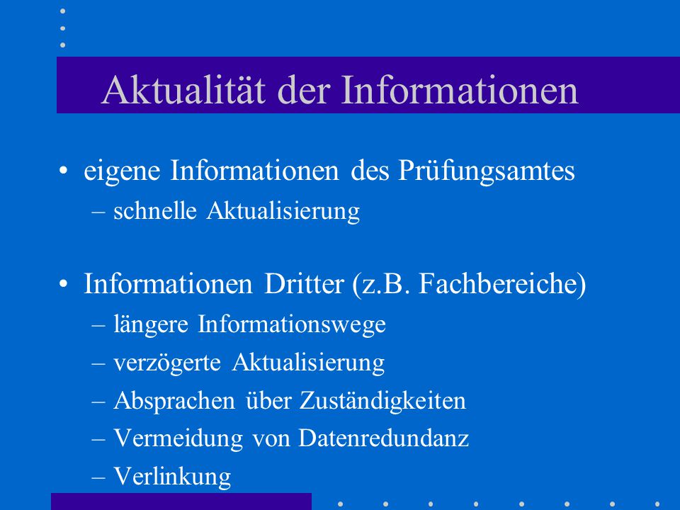 Aktualität der Informationen eigene Informationen des Prüfungsamtes –schnelle Aktualisierung Informationen Dritter (z.B. Fachbereiche) –längere Inform