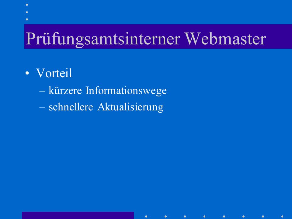 Prüfungsamtsinterner Webmaster Vorteil –kürzere Informationswege –schnellere Aktualisierung