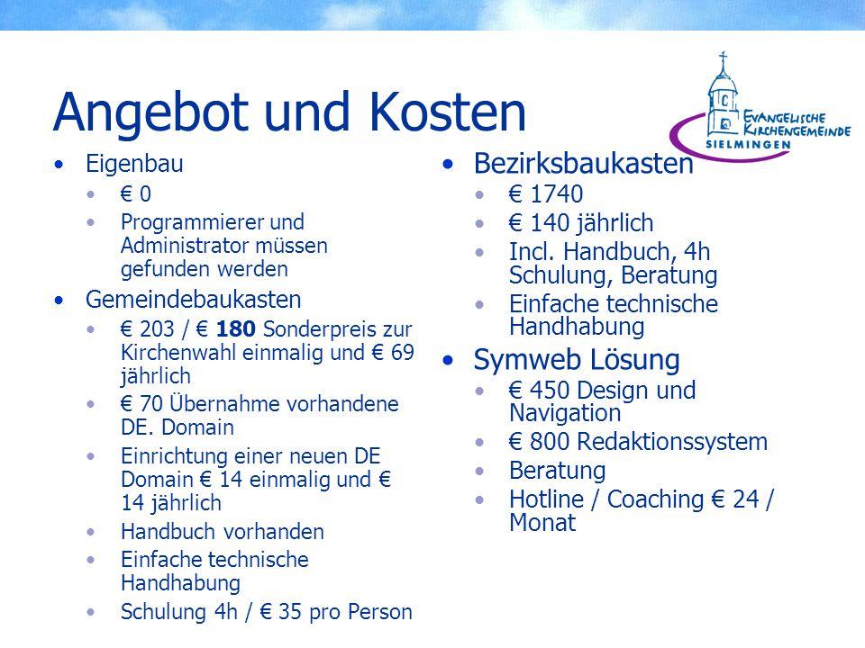 Angebot und Kosten Eigenbau € 0 Programmierer und Administrator müssen gefunden werden Gemeindebaukasten € 203 / € 180 Sonderpreis zur Kirchenwahl einmalig und € 69 jährlich € 70 Übernahme vorhandene DE.