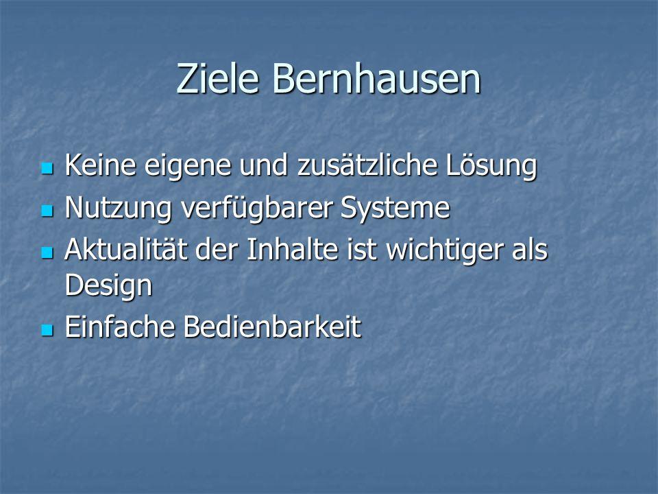 Ziele Bernhausen Keine eigene und zusätzliche Lösung Keine eigene und zusätzliche Lösung Nutzung verfügbarer Systeme Nutzung verfügbarer Systeme Aktualität der Inhalte ist wichtiger als Design Aktualität der Inhalte ist wichtiger als Design Einfache Bedienbarkeit Einfache Bedienbarkeit
