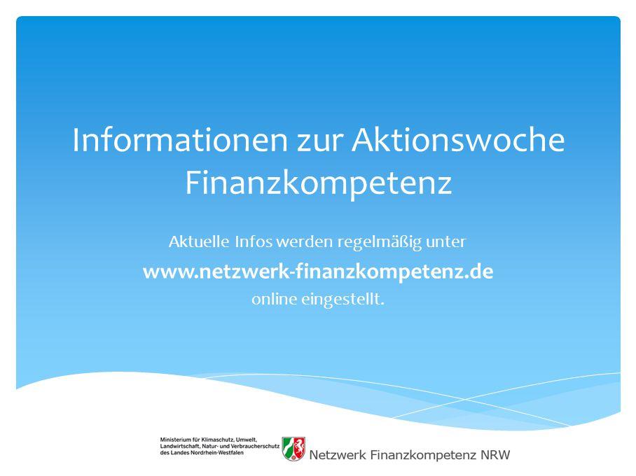 Informationen zur Aktionswoche Finanzkompetenz Aktuelle Infos werden regelmäßig unter www.netzwerk-finanzkompetenz.de online eingestellt.