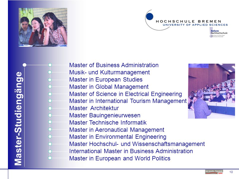 10 Master-Studiengänge Master of Business Administration Musik- und Kulturmanagement Master in European Studies Master in Global Management Master of