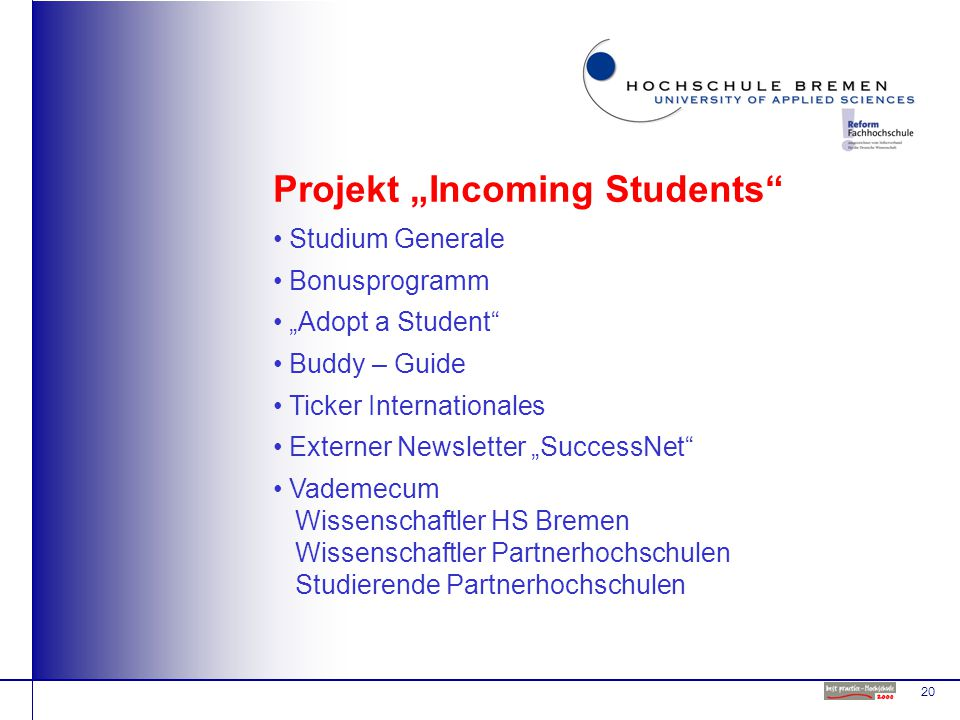 "20 Projekt ""Incoming Students Studium Generale Bonusprogramm ""Adopt a Student Buddy – Guide Ticker Internationales Externer Newsletter ""SuccessNet Vademecum Wissenschaftler HS Bremen Wissenschaftler Partnerhochschulen Studierende Partnerhochschulen"