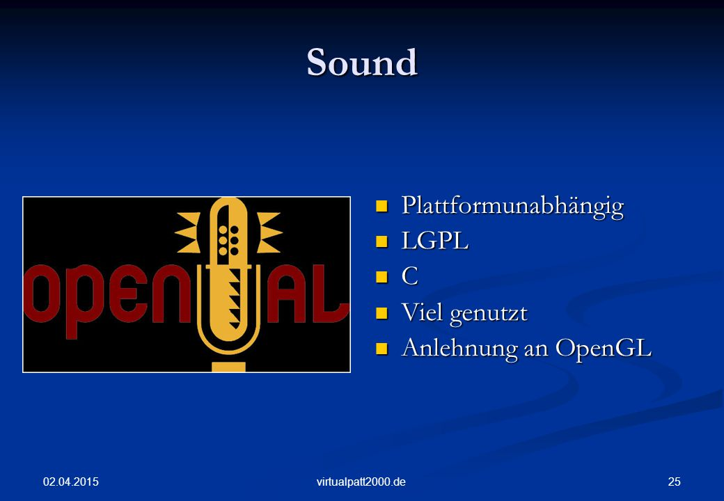 02.04.2015 25virtualpatt2000.de Sound Plattformunabhängig LGPL C Viel genutzt Anlehnung an OpenGL