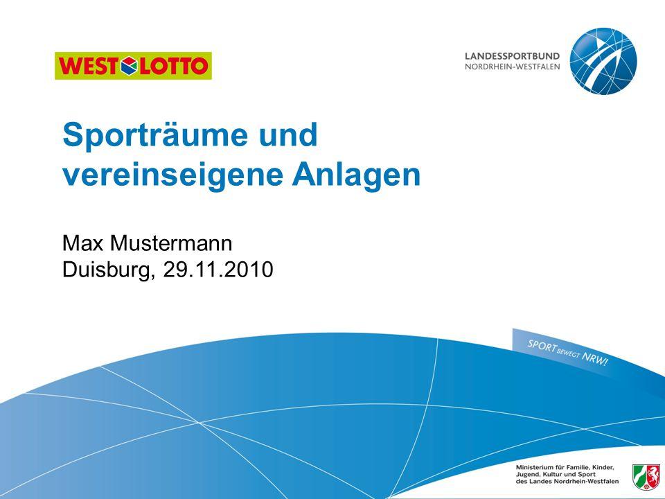 Sporträume und vereinseigene Anlagen  Max Mustermann Duisburg, 29.11.2010
