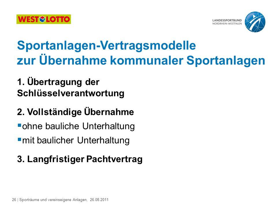 26 | Sporträume und vereinseigene Anlagen, 26.08.2011 Sportanlagen-Vertragsmodelle zur Übernahme kommunaler Sportanlagen 1. Übertragung der Schlüsselv