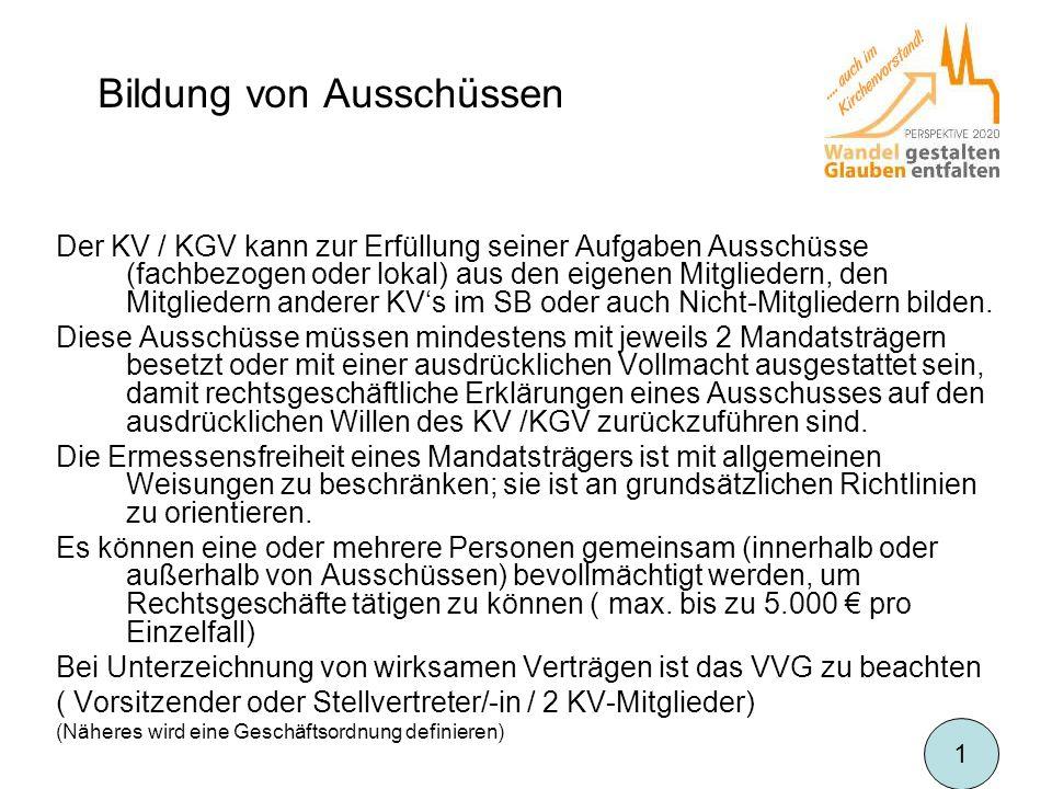 Bildung von Ausschüssen Der KV / KGV kann zur Erfüllung seiner Aufgaben Ausschüsse (fachbezogen oder lokal) aus den eigenen Mitgliedern, den Mitgliede