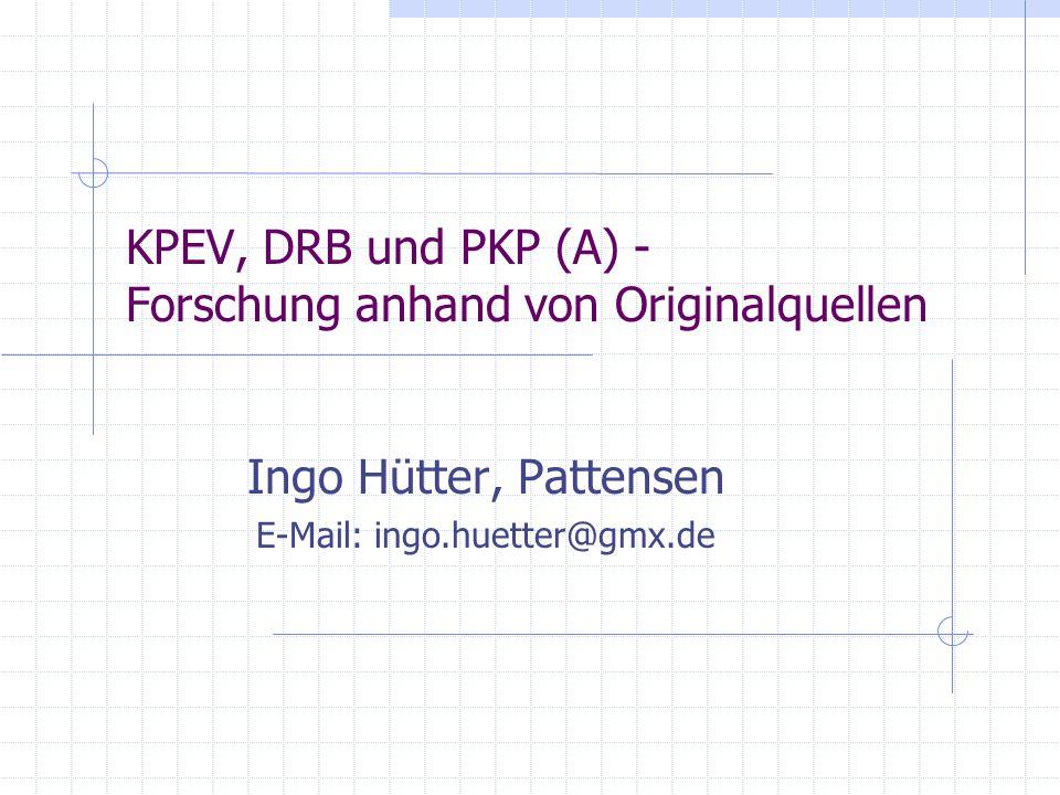 KPEV, DRB und PKP (A) - Forschung anhand von Originalquellen Ingo Hütter, Pattensen E-Mail: ingo.huetter@gmx.de