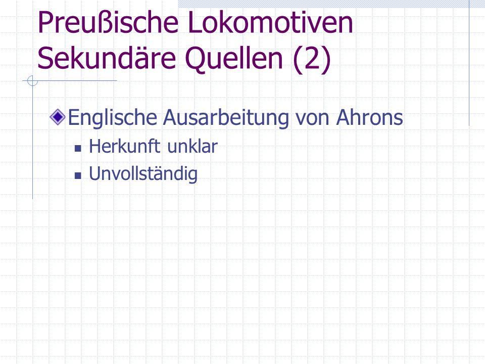 Preußische Lokomotiven Sekundäre Quellen (2) Englische Ausarbeitung von Ahrons Herkunft unklar Unvollständig