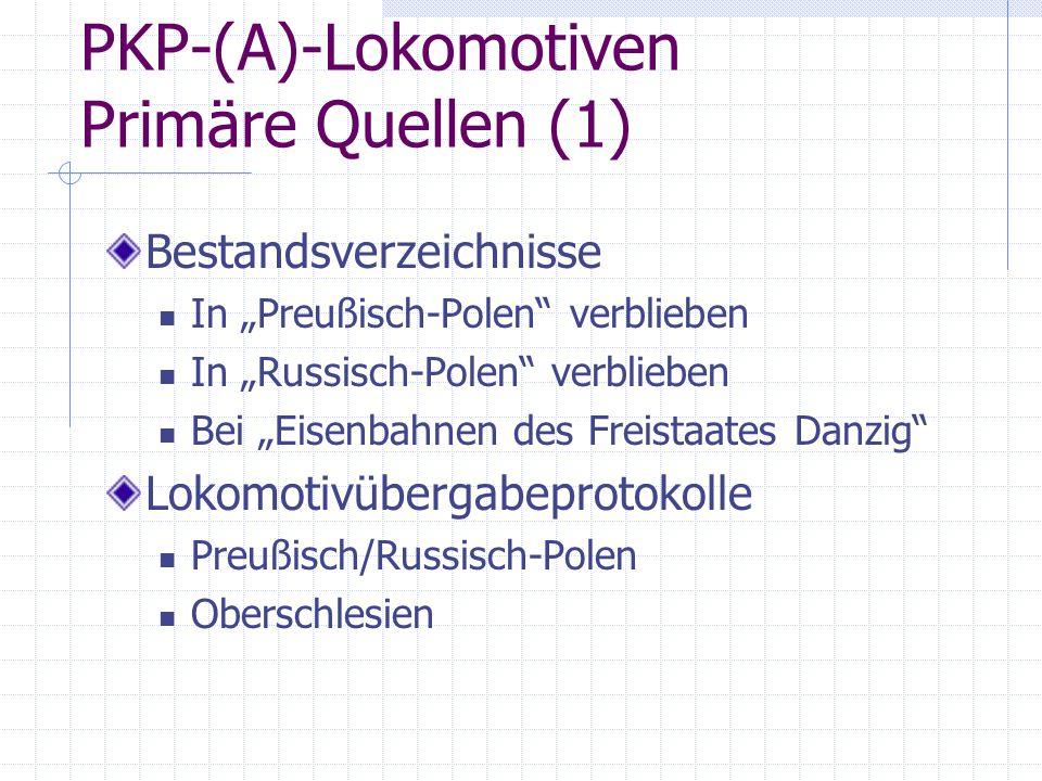 """PKP-(A)-Lokomotiven Primäre Quellen (1) Bestandsverzeichnisse In """"Preußisch-Polen"""" verblieben In """"Russisch-Polen"""" verblieben Bei """"Eisenbahnen des Frei"""