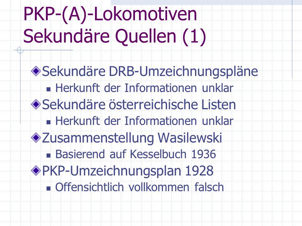PKP-(A)-Lokomotiven Sekundäre Quellen (1) Sekundäre DRB-Umzeichnungspläne Herkunft der Informationen unklar Sekundäre österreichische Listen Herkunft