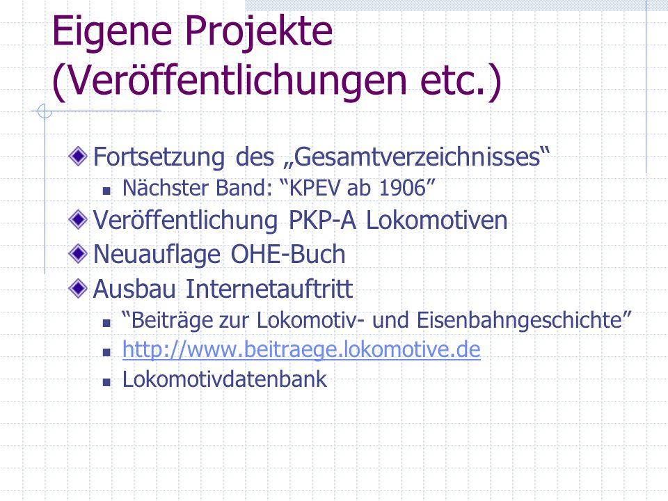 """Eigene Projekte (Veröffentlichungen etc.) Fortsetzung des """"Gesamtverzeichnisses"""" Nächster Band: """"KPEV ab 1906"""" Veröffentlichung PKP-A Lokomotiven Neua"""