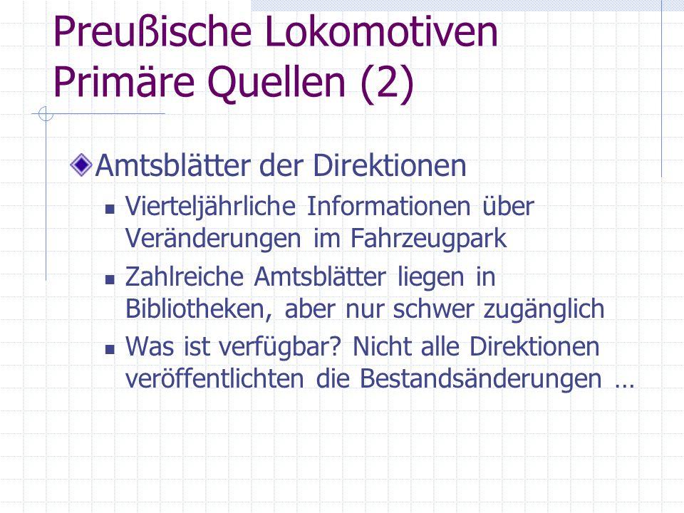 Preußische Lokomotiven Primäre Quellen (2) Amtsblätter der Direktionen Vierteljährliche Informationen über Veränderungen im Fahrzeugpark Zahlreiche Am