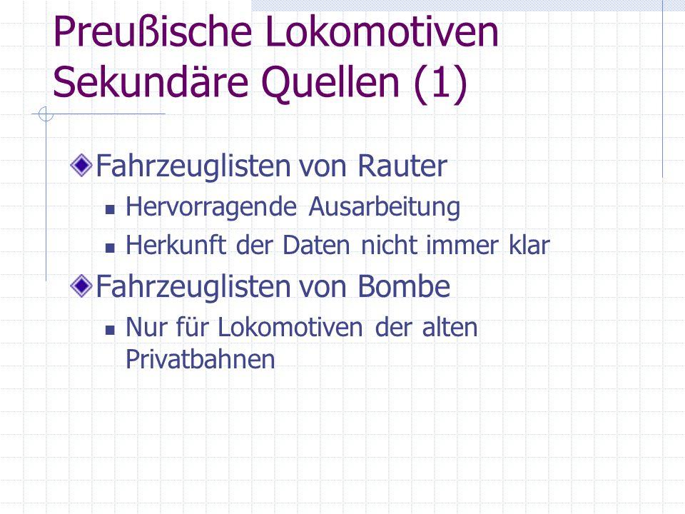 Preußische Lokomotiven Sekundäre Quellen (1) Fahrzeuglisten von Rauter Hervorragende Ausarbeitung Herkunft der Daten nicht immer klar Fahrzeuglisten v