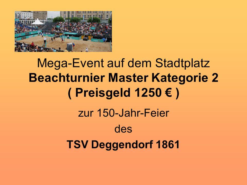 Mega-Event auf dem Stadtplatz Beachturnier Master Kategorie 2 ( Preisgeld 1250 € ) zur 150-Jahr-Feier des TSV Deggendorf 1861