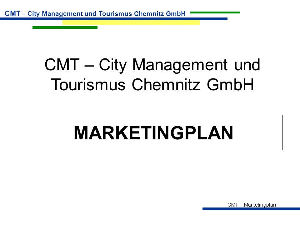 CMT – Marketingplan CMT – City Management und Tourismus Chemnitz GmbH MARKETINGPLAN