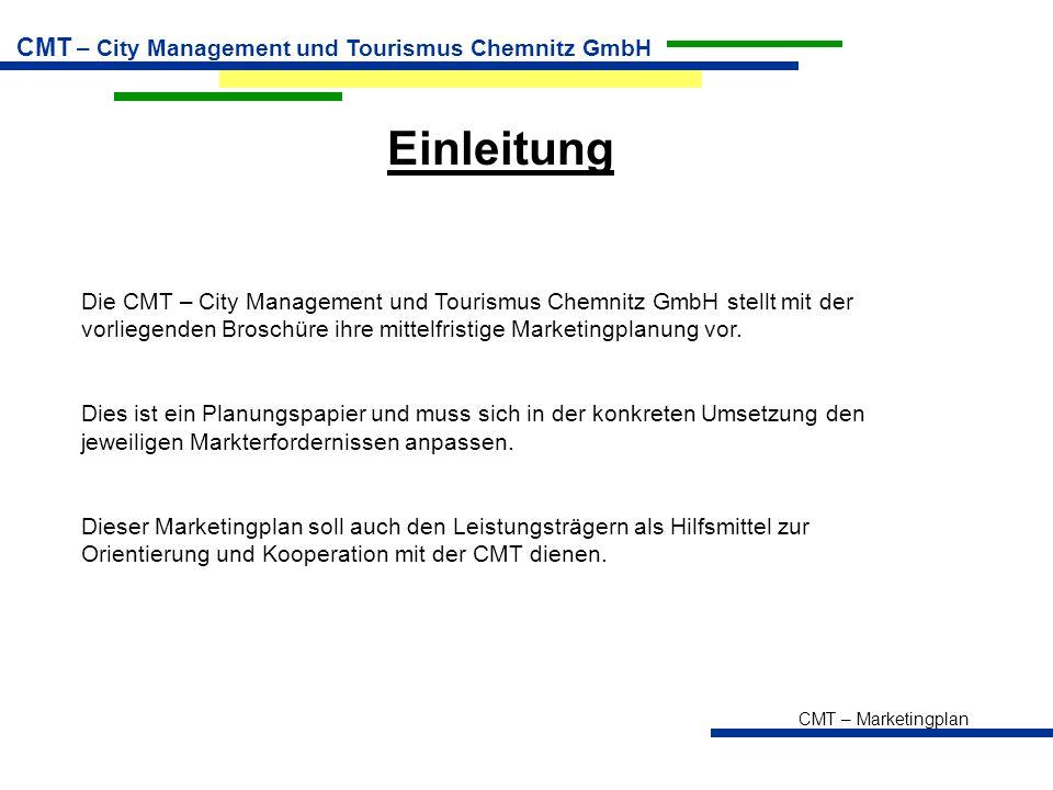 CMT – Marketingplan CMT – City Management und Tourismus Chemnitz GmbH Geschäftsbereiche Tourist – Information Service / Merchandising Maßnahmen  Zimmervermittlung  Pauschalenbuchungen  Kommunikation der Produkte  Buchungssystem Nethotels  Schulungen der Gästeführer  Qualitäts-Management  Verbesserung des Serviceangebotes durch längere Öffnungszeiten