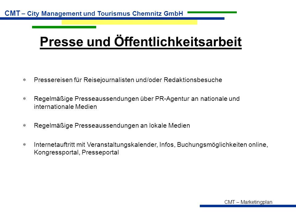 CMT – Marketingplan CMT – City Management und Tourismus Chemnitz GmbH Presse und Öffentlichkeitsarbeit  Pressereisen für Reisejournalisten und/oder Redaktionsbesuche  Regelmäßige Presseaussendungen über PR-Agentur an nationale und internationale Medien  Regelmäßige Presseaussendungen an lokale Medien  Internetauftritt mit Veranstaltungskalender, Infos, Buchungsmöglichkeiten online, Kongressportal, Presseportal