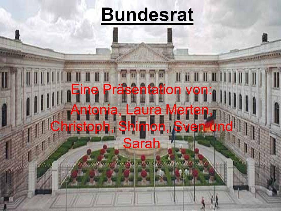 Bundesrat Eine Präsentation von: Antonia, Laura Merten, Christoph, Shimon, Sven und Sarah