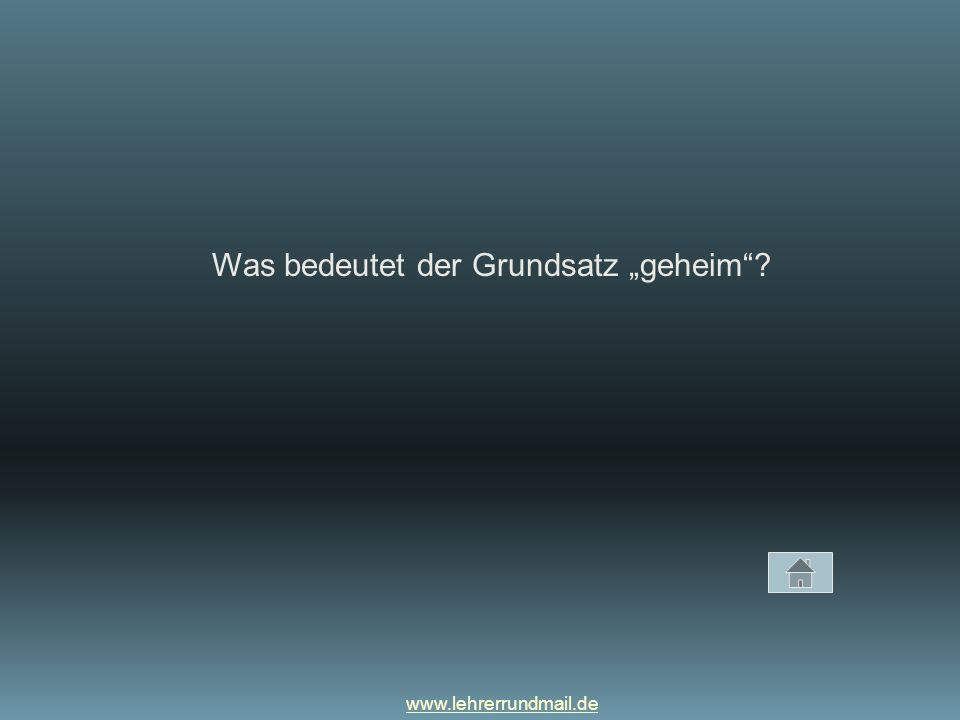 """www.lehrerrundmail.de Was bedeutet der Grundsatz """"geheim ?"""