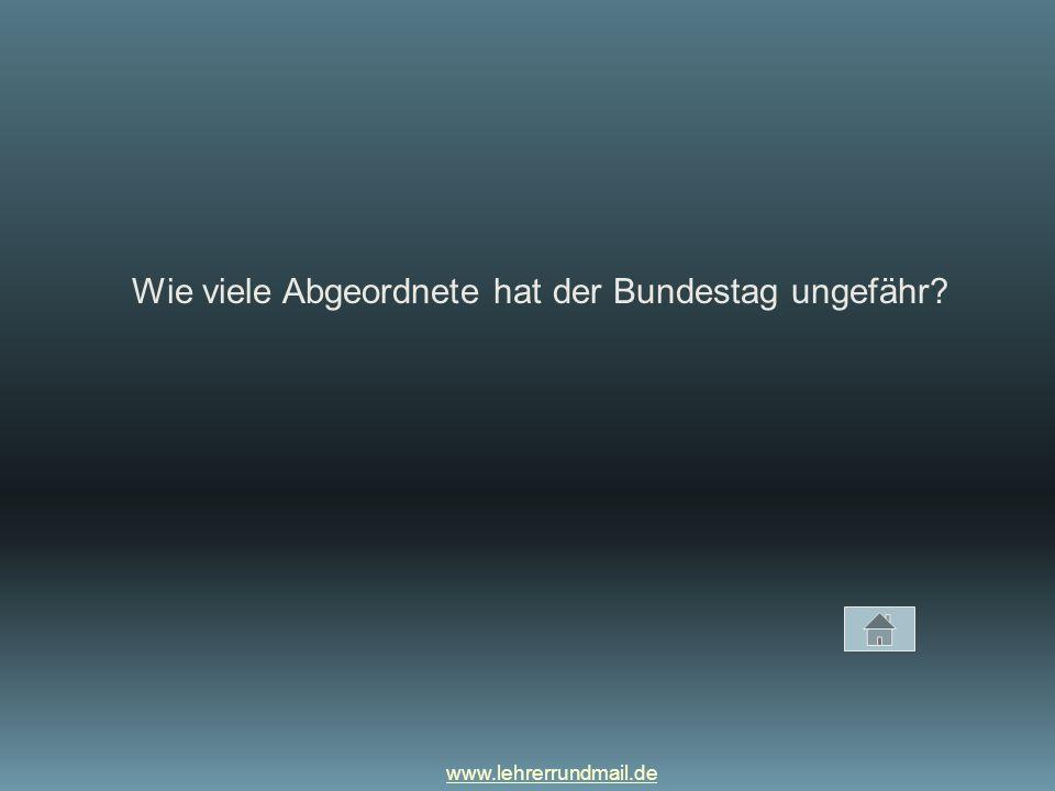 www.lehrerrundmail.de Wie viele Abgeordnete hat der Bundestag ungefähr?