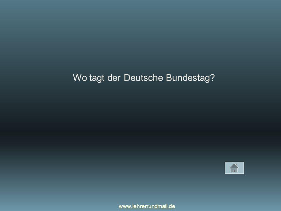 www.lehrerrundmail.de Wo tagt der Deutsche Bundestag?