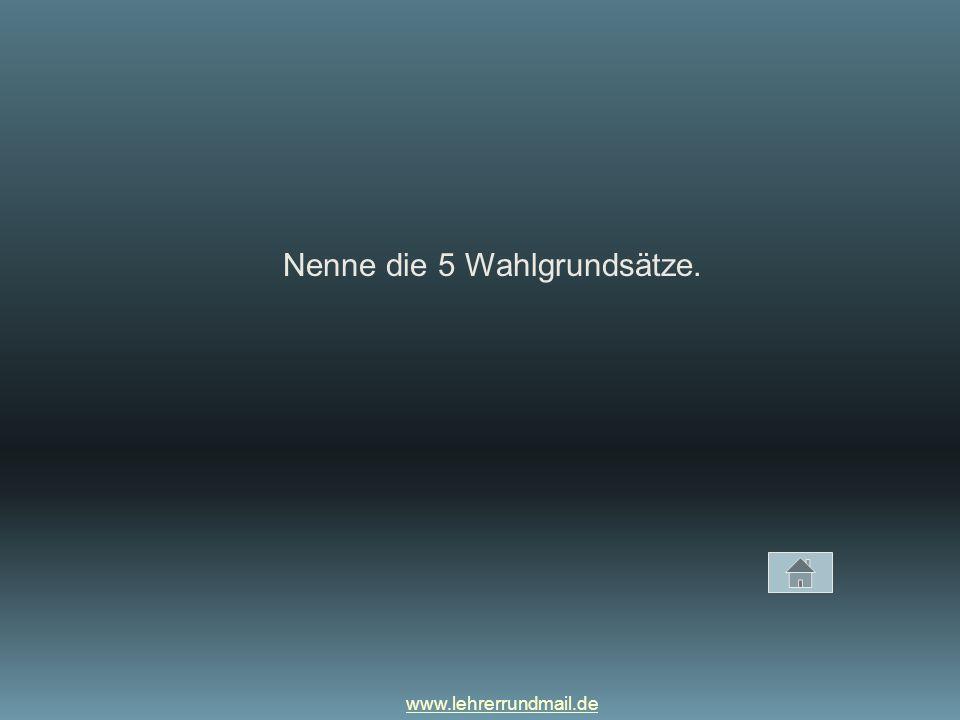 www.lehrerrundmail.de Nenne die 5 Wahlgrundsätze.