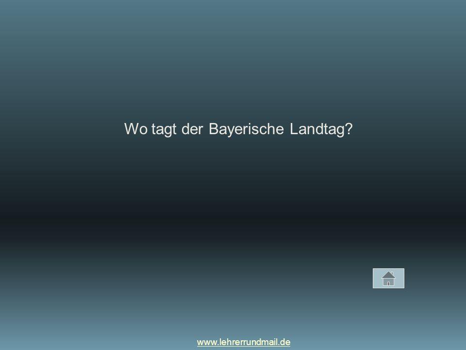www.lehrerrundmail.de Wo tagt der Bayerische Landtag?