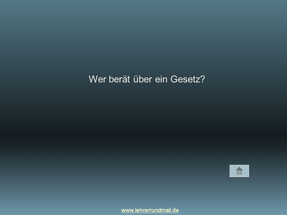 www.lehrerrundmail.de Wer berät über ein Gesetz?