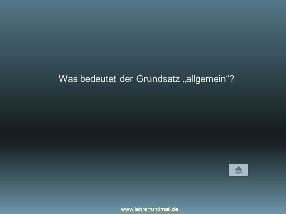 """www.lehrerrundmail.de Was bedeutet der Grundsatz """"allgemein ?"""