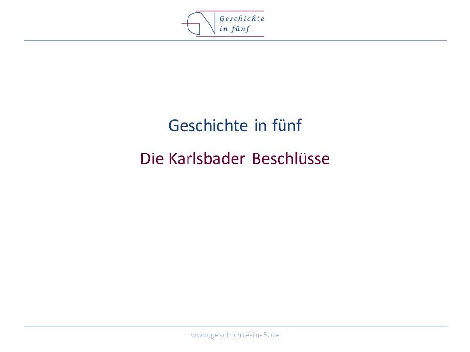 www.geschichte-in-5.de Geschichte in fünf Die Karlsbader Beschlüsse