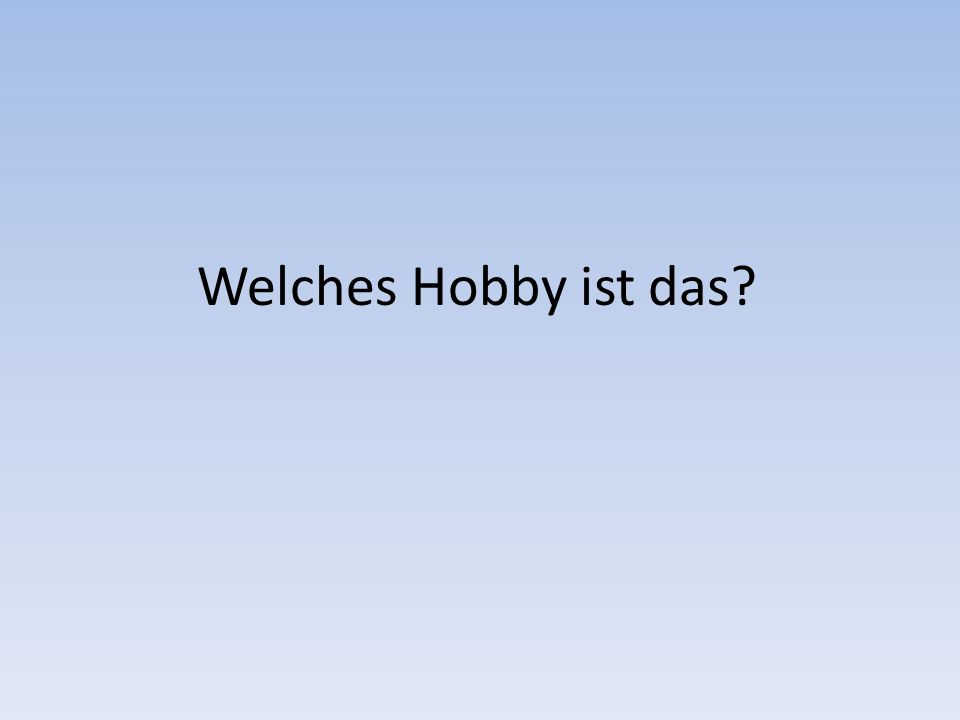 Welches Hobby ist das?