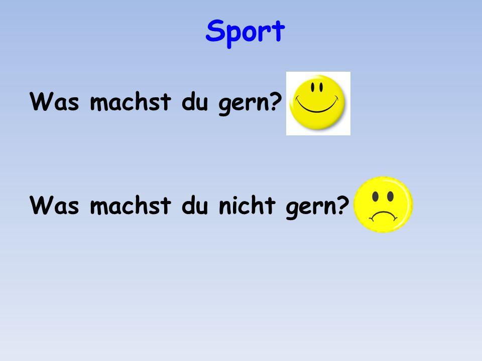 Sport Was machst du gern? Was machst du nicht gern?