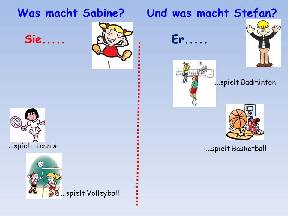 Was macht Sabine? Sie.....Er..... Und was macht Stefan?...spielt Tennis...spielt Volleyball...spielt Badminton...spielt Basketball