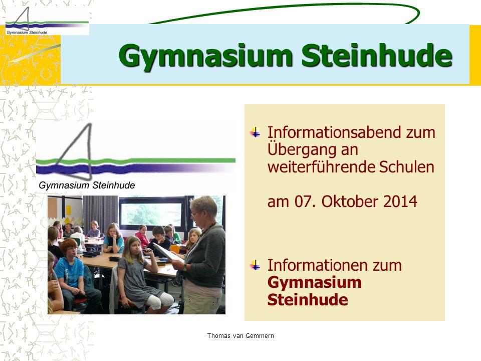 Thomas van Gemmern Gymnasium Steinhude Informationsabend zum Übergang an weiterführende Schulen am 07. Oktober 2014 Informationen zum Gymnasium Steinh