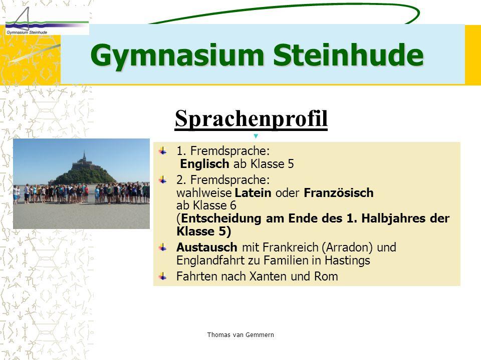 Thomas van Gemmern Gymnasium Steinhude 1. Fremdsprache: Englisch ab Klasse 5 2. Fremdsprache: wahlweise Latein oder Französisch ab Klasse 6 (Entscheid