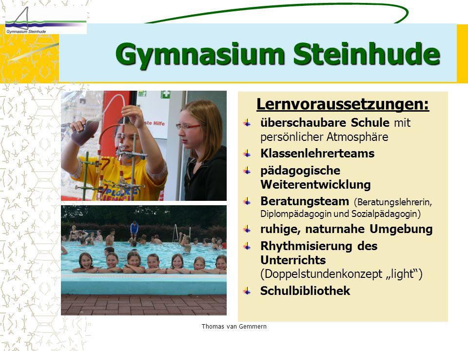 Thomas van Gemmern Gymnasium Steinhude Lernvoraussetzungen: überschaubare Schule mit persönlicher Atmosphäre Klassenlehrerteams pädagogische Weiterent
