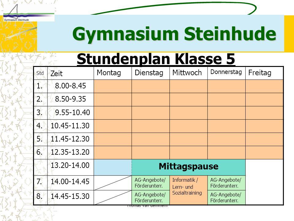 Thomas van Gemmern Gymnasium Steinhude Stundenplan Klasse 5 Std Zeit MontagDienstagMittwoch Donnerstag Freitag 1. 8.00-8.45 2. 8.50-9.35 3. 9.55-10.40