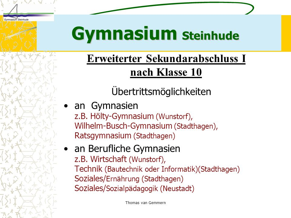 Thomas van Gemmern Gymnasium Steinhude Erweiterter Sekundarabschluss I nach Klasse 10 Übertrittsmöglichkeiten an Gymnasien z.B. Hölty-Gymnasium (Wunst