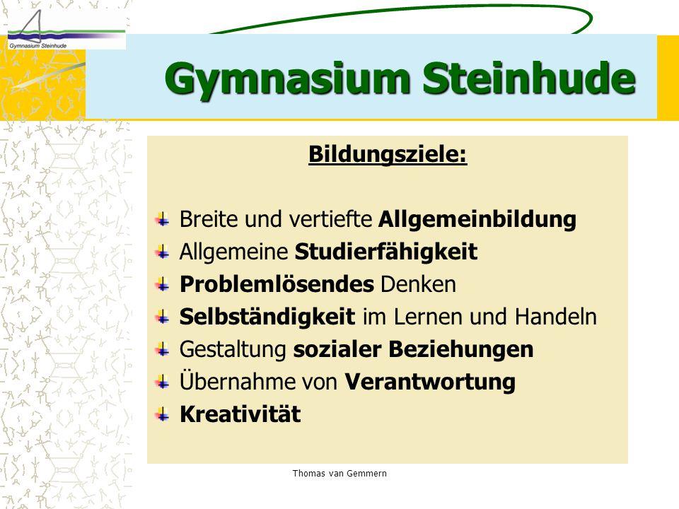 Thomas van Gemmern Gymnasium Steinhude Bildungsziele: Breite und vertiefte Allgemeinbildung Allgemeine Studierfähigkeit Problemlösendes Denken Selbstä