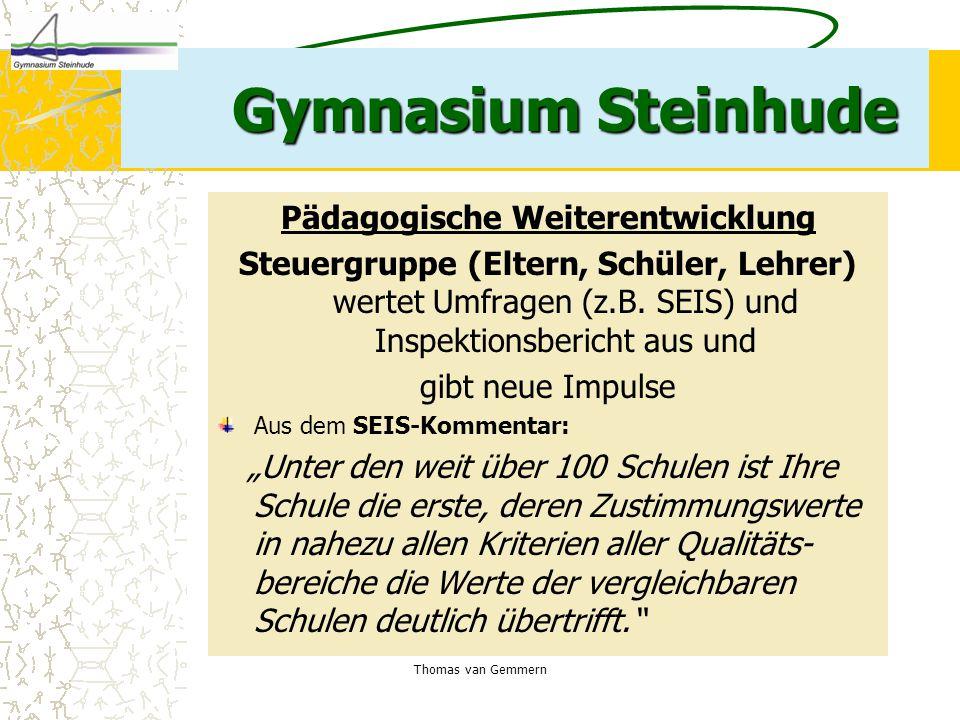 Thomas van Gemmern Gymnasium Steinhude Pädagogische Weiterentwicklung Steuergruppe (Eltern, Schüler, Lehrer) wertet Umfragen (z.B. SEIS) und Inspektio