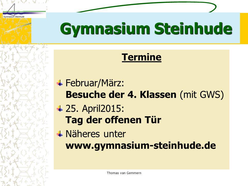 Thomas van Gemmern Gymnasium Steinhude Termine Februar/März: Besuche der 4. Klassen (mit GWS) 25. April2015: Tag der offenen Tür Näheres unter www.gym